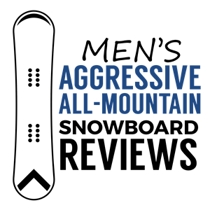 Mens Aggressive All Mountain Snowboard Reviews